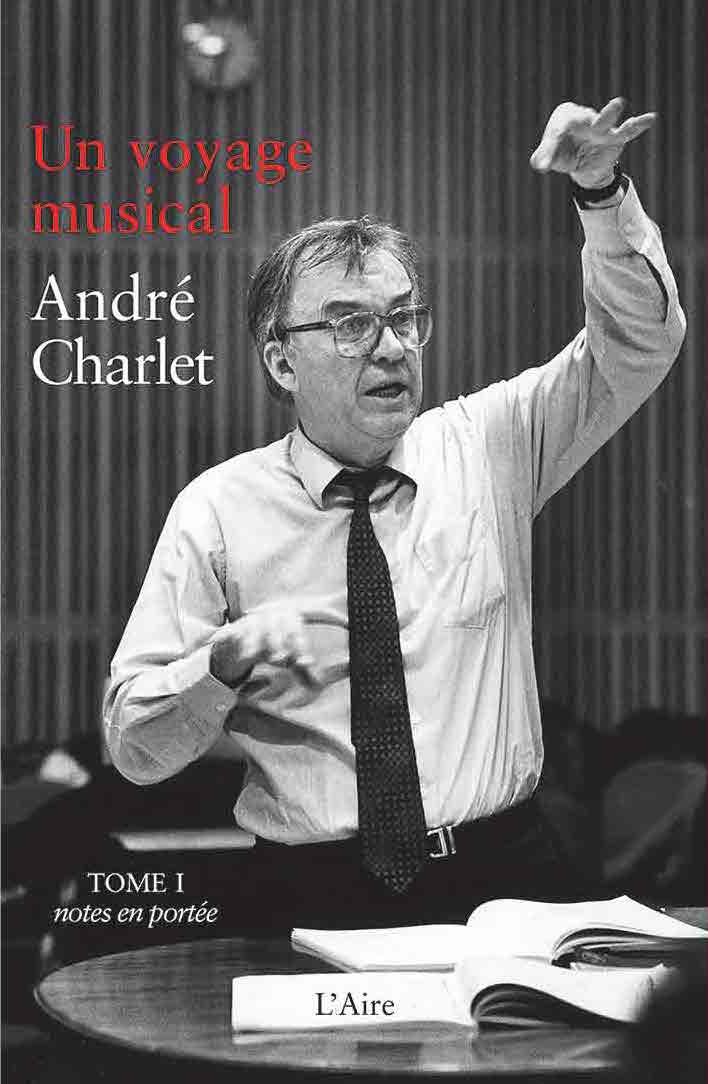 Page de couverture du livre «André Charlet - Un Voyage Musical», «Éditions de l'Aire», tome 1, cliquer pour un agrandissement et quelques infos