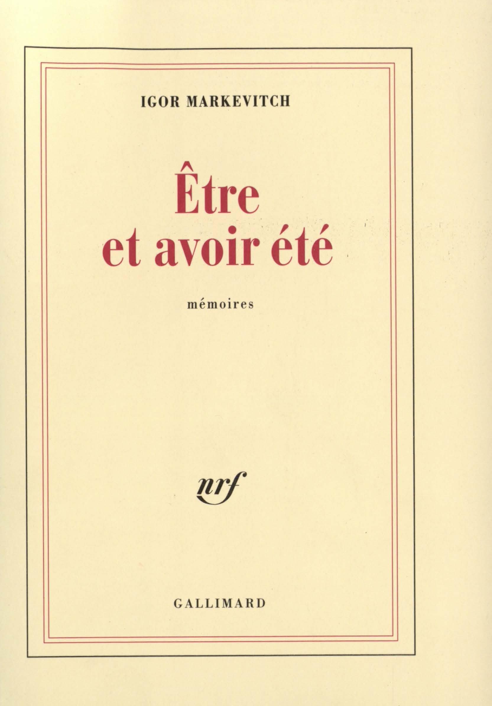 Igor MARKEVITCH, «Être et avoir été», Gallimard, ISBN: 2070225232, octobre 1980