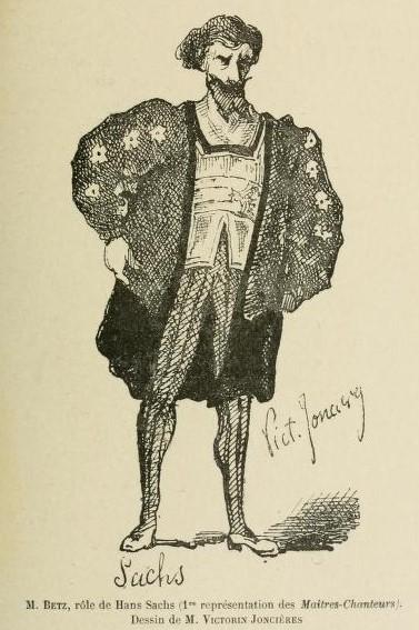 M. BETZ, rôle de Hans Sachs (1ère représentation des Maîtres-Chanteurs), dessin de M. VICTORIN JONCIÈRES, cité de la page https://gallica.bnf.fr/ark:/12148/bpt6k56156255/f2.item.r=M%C3%A9nestrel